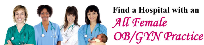 Find a Hospital With an All Female  OB/GYN Practice